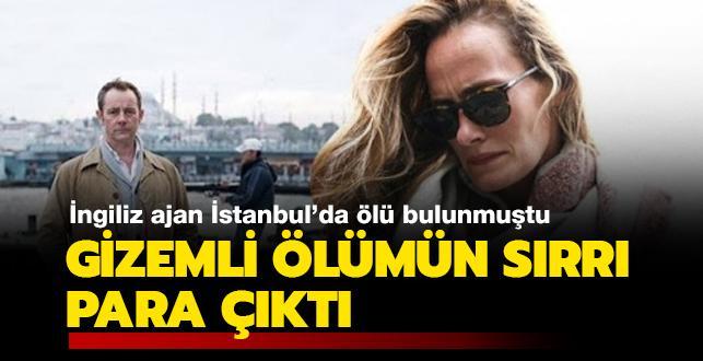 İngiliz ajan İstanbul'da ölü bulunmuştu... Gizemli ölümün sırrı para çıktı