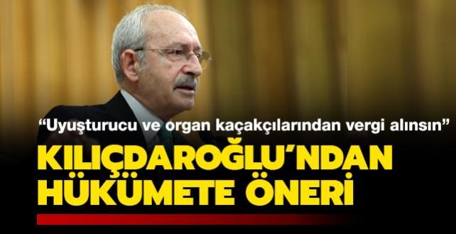 Kılıçdaroğlu'ndan hükümete öneri: Uyuşturucu ve organ kaçakçılarından vergi alınsın