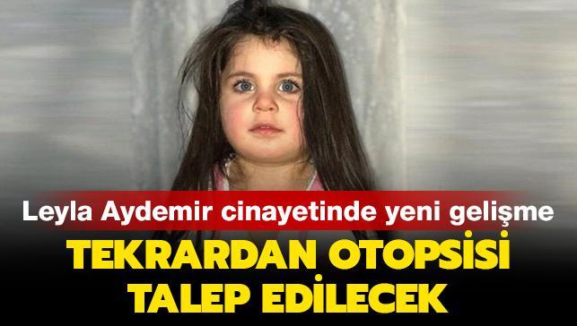 Son dakika haberleri... Leyla Aydemir cinayetinde yeni gelişme: Tekrardan otopsisi talep edilecek