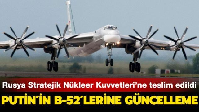 Putin'in B-52'lerine güncelleme... Rusya Stratejik Nükleer Kuvvetleri'ne teslim edildi