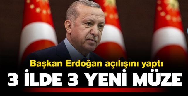 3 ilde 3 yeni müze... Başkan Erdoğan açılışı gerçekleştirdi
