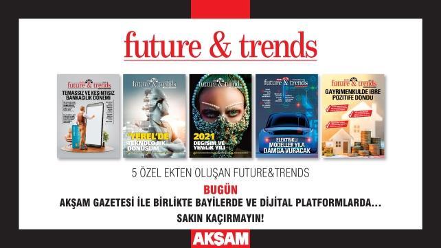 Future&Trends 25 Aralık Cuma günü Akşam Gazetesi ile birlikte