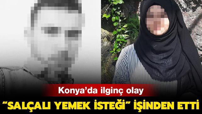 """Konya'da ilginç olay: """"Salçalı yemek isteği"""" işinden etti"""