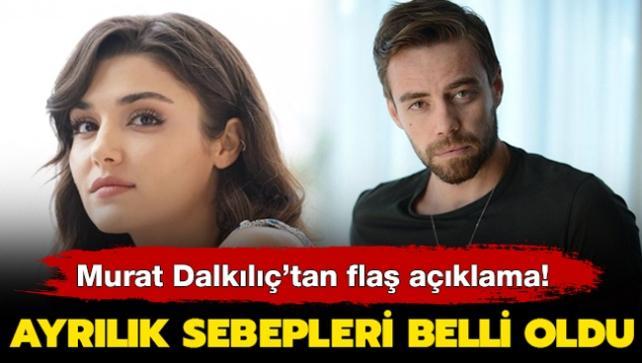 Murat Dalkılıç'tan flaş açıklama! Hande Erçel ile ayrılık sebepleri belli oldu