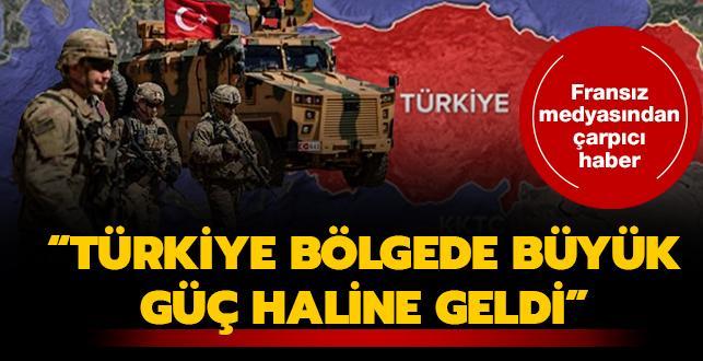 Fransız medyasından çarpıcı Türkiye değerlendirmesi: Bölgede büyük güç haline geldi
