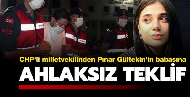 CHP'li milletvekilinden Pınar Gültekin'in babasına ahlaksız teklif!