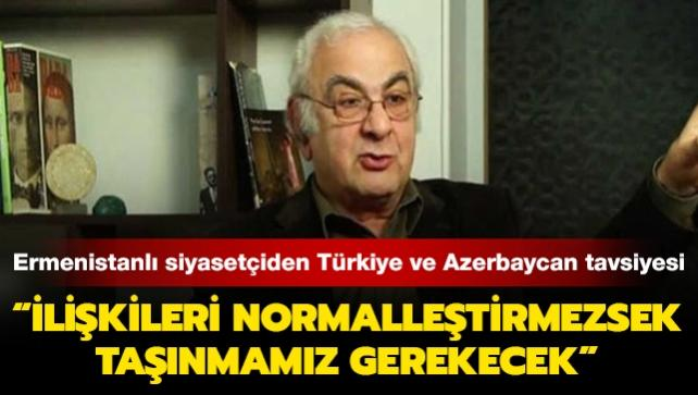 Ermenistanlı siyasetçiden ülkesine Türkiye ve Azerbaycan tavsiyesi: İlişkileri normalleştirmezsek taşınmamız gerekecek