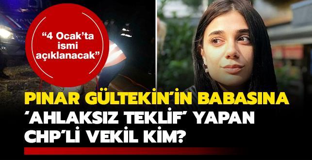 """Pınar Gültekin'in babasına 'ahlaksız teklif' yapan CHP'li vekil kim"""" """"4 Ocak'ta açıklanacak"""""""