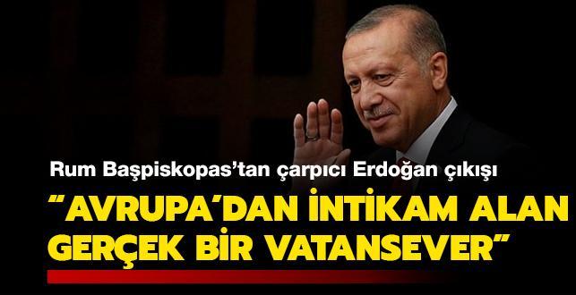 Son dakika haberleri... Rum Başpiskopos'tan çarpıcı Erdoğan çıkışı: Avrupa'dan intikam alan gerçek bir vatansever