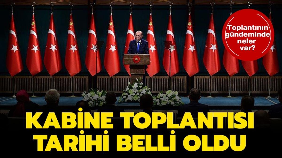 """Kabine Toplantısı konuları neler"""" Cumhurbaşkanı Erdoğan ne zaman açıklama yapacak"""""""