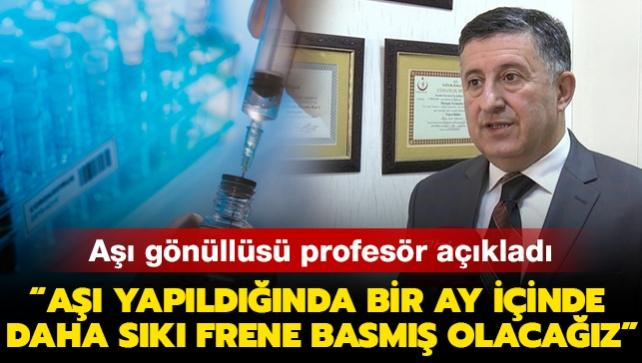 """Türkiye'deki vaka sayıları azalıyor... Aşı gönüllüsü profesör: """"Aşı yapıldığında bir ay içinde daha sıkı frene basmış olacağız"""""""