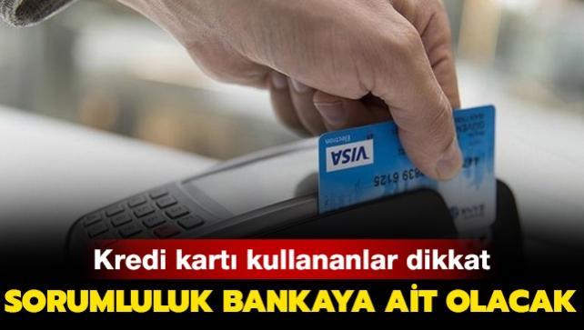 Kredi kartı kullananlar dikkat: Bilgi dışında yapılan harcamalardan banka sorumlu tutulacak