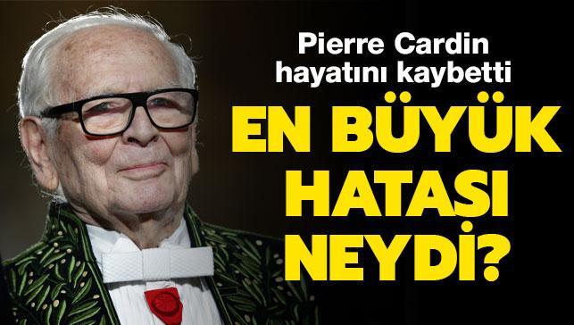"""Hayatını kaybeden moda efsanesi Pierre Cardin'in en büyük hatası neydi"""""""