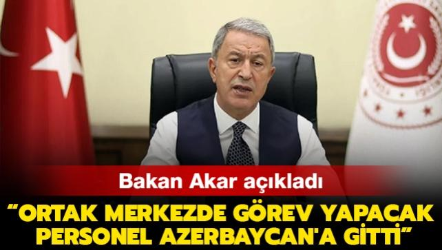 Milli Savunma Bakanı Akar açıkladı: Ortak Merkez'de görev yapacak personel Azerbaycan'a gitti