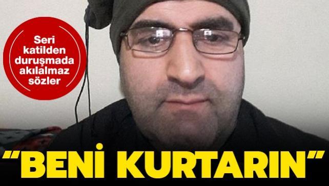Son dakika haberi... Türkiye'nin seri katili duruşmada böyle yalvardı: Elinize ayağınıza düştüm, beni kurtarın