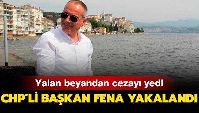 CHP'li başkan fena yakalandı! Yalan beyandan cezayı yedi