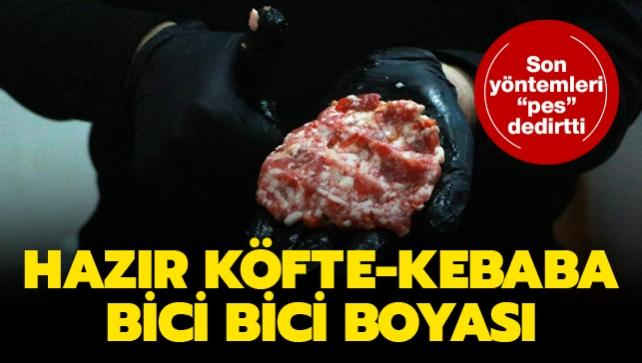"""Sahtekarların son yöntemi """"pes"""" dedirtti: Hazır köfte-kebaba bici bici boyası"""