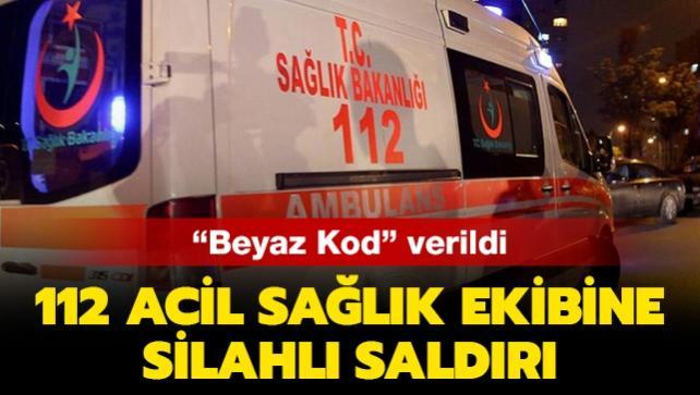 Son dakika haberleri... Beyaz Kod verildi: 112 Acil Sağlık ekibine silahlı saldırı