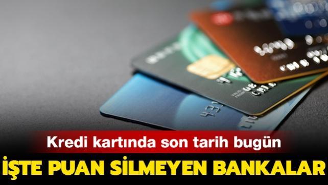 Kredi kartı puanlarında son tarih bugün! İşte puan silmeyen bankalar...
