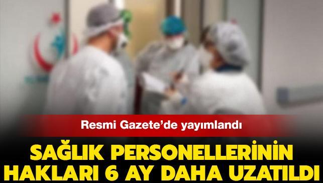 Sağlık personelinin ücretsiz ulaşım ve kamuya ait sosyal tesislerden yararlanma hakkı 6 ay uzatıldı