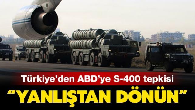 Türkiye'den ABD'ye S-400 tepkisi: Yanlıştan dönün!