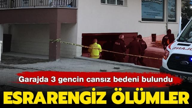 Son dakika haberi: Ankara'da 3 gencin bina garajındaki şüpheli ölümü! Valilik açıklama yaptı