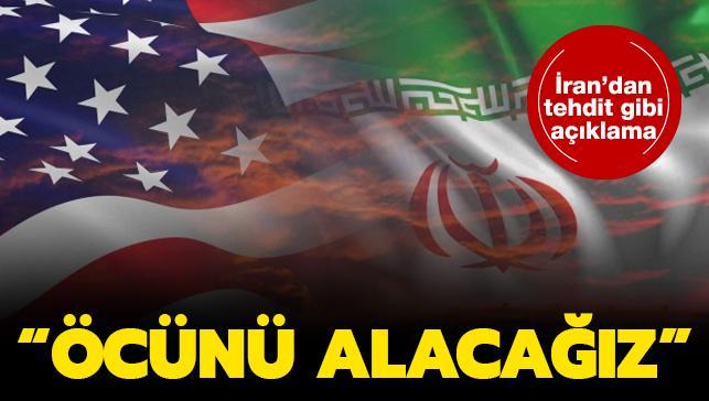 İran'dan tehdit gibi açıklama: Öcünü alacağız