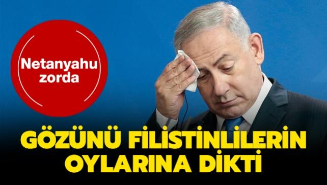 İsrail'de Netanyahu zorda... Gözünü Filistinlilerin oylarına dikti