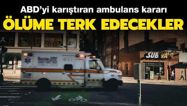 ABD'yi karıştıran ambulans kararı: Ölüme terk edecekler