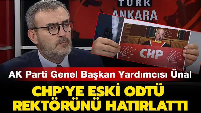 AK Parti Genel Başkan Yardımcısı Mahir Ünal CHP'ye eski ODTÜ rektörünü hatırlattı