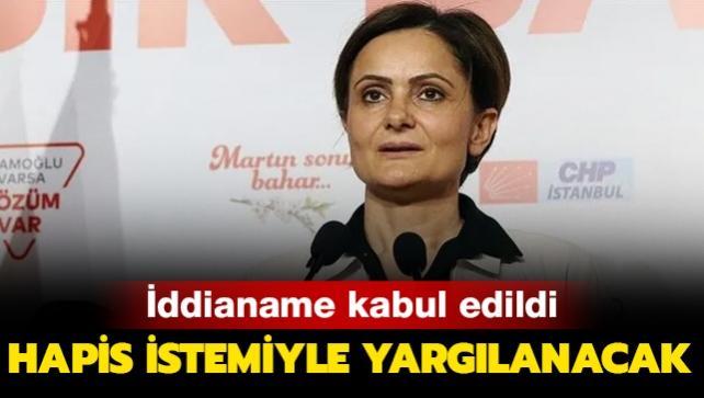 İddianame kabul edildi! Canan Kaftancıoğlu hapis cezası istemiyle yargılanacak