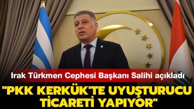 """Son dakika haberleri... Irak Türkmen Cephesi Başkanı Salihi açıkladı: """"PKK Kerkük'te uyuşturucu ticareti yapıyor"""""""