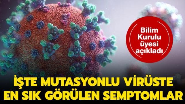 Bilim Kurulu üyesi açıkladı: İşte mutasyonlu virüste en sık görülen semptomlar