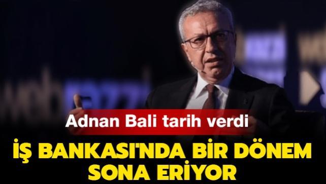 İş Bankası Genel Müdürü Adnan Bali: Genel Müdürlük görevimi bırakıyorum
