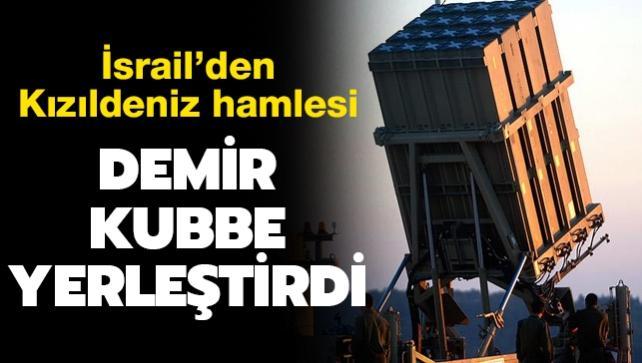 """İsrail'den Kızıldeniz hamlesi: """"Demir kubbe"""" yerleştirdi"""