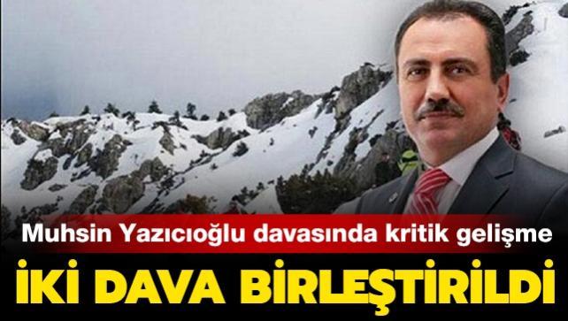 Son dakika haberleri... Muhsin Yazıcıoğlu davasında kritik gelişme: İki dava birleştirildi