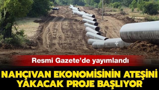 Resmi Gazete'de yayımlandı: Nahçıvan ekonomisinin ateşini yakacak proje başlıyor