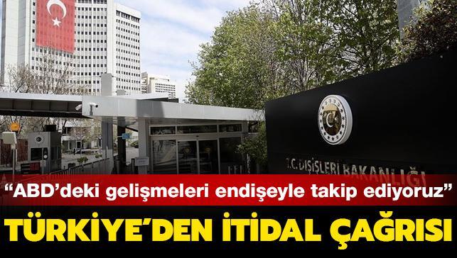 Türkiye'den ABD'de meydana gelen olaylara ilişkin açıklama: Endişeyle takip ediyoruz