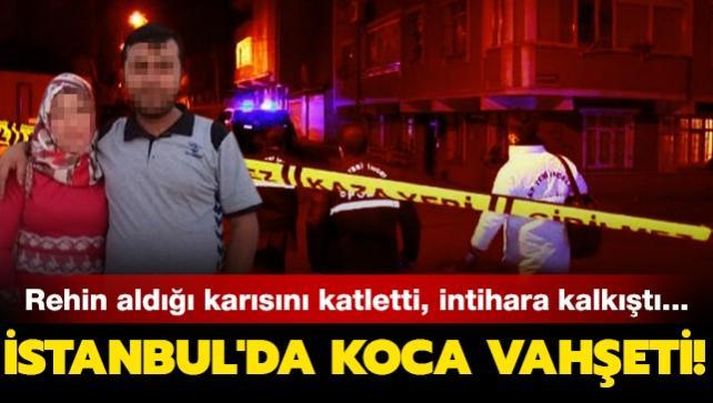 Eşini bıçakla katletti, intihara kalkıştı... İstanbul'da koca vahşeti!