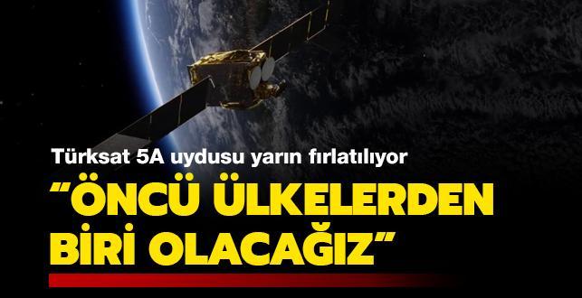 Türksat 5A yarın fırlatılıyor: Türkiye öncü ülkelerden biri olacak