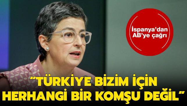 İspanya'dan AB'ye çağrı: Türkiye bizim için herhangi bir komşu değil