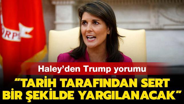 Son dakika haberleri... BM'nin eski ABD Temsilcisi Haley'den Trump yorumu: Tarih tarafından sert bir şekilde yargılanacak