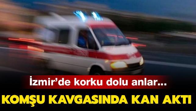 İzmir'de koku dolu anlar... Komşu kavgasında kan aktı!