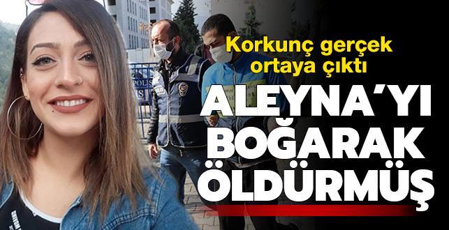 Korkunç gerçek ortaya çıktı: Aleyna'yı boğarak öldürmüş