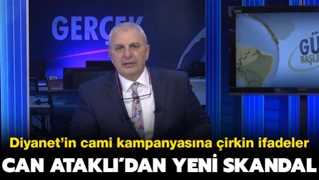 """Can Ataklı'dan skandal ifadeler: """"Diyanet'in gençlere yönelik cami kampanyasına savcılık müdahale etmeli"""""""