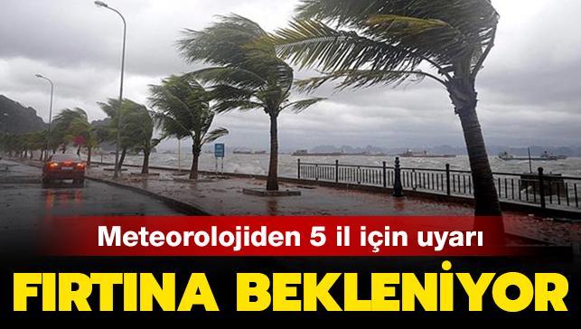 Meteorolojiden 5 il için uyarı... Fırtına bekleniyor