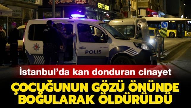 İstanbul'da korkunç cinayet: Çocuğunun gözü önünde iple boğularak öldürüldü