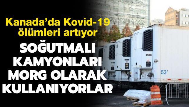Kanada'da Kovid-19 ölümleri artıyor... Ülkede ilk kez soğutmalı kamyonlar morg olarak kullanılmaya başlandı