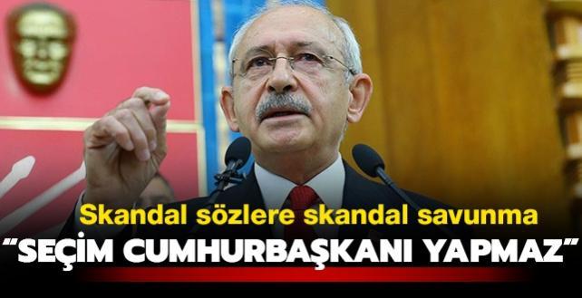"""Kılıçdaroğlu'ndan skandal sözlere skandal savunma: """"Seçim, kişiyi cumhurbaşkanı yapmaz"""""""