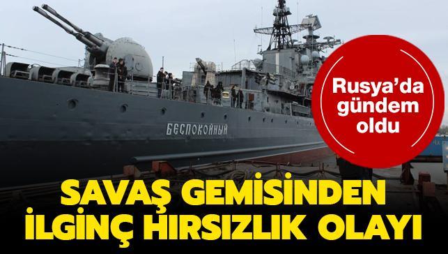 Rusya'da gündem oldu... Savaş gemisinden ilginç hırsızlık olayı